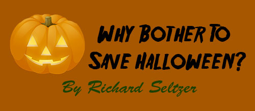 Great Article! Why Bother to Save Halloween? - By Richard Seltzer