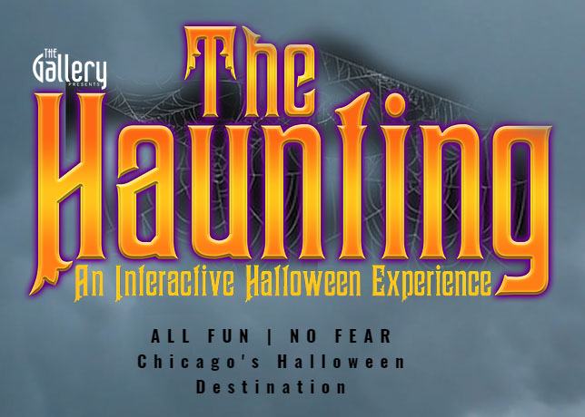 The Gallery Presents: The Haunting.  This Fall, a new way to celebrate Halloween is Haunting the Chicago Suburbs. This interactive and immersive installation will give Halloween-lover's the one-of-a-kind chance to step directly into their own horror set and be able to star in their own incredible experience.