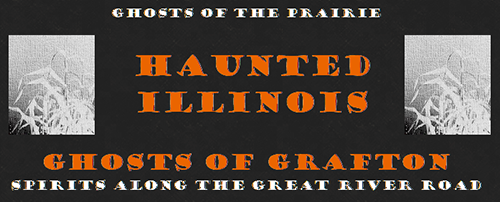 HauntedIllinois.com - Ghosts of Grafton. Spirits along the great river road.  Troy Taylor's review of haunted Grafton, a small village located along the western edge of Illinois, where the waters of the Mississippi and Illinois Rivers meet.