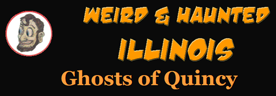 HauntedIllinois.com - Troy Taylor's review of haunted sites in Quincy, Illinois, including Villa Kathrine, Ghost Hollow, Harrison Hills, Burton Cave, Quincy University and others.