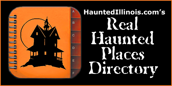 HauntedIllinois.com's Directory of Illinois haunted houses, mansions, hotels, theaters, penitentiaries, prisons, sanitariums, hospitals, asylums, graveyards, and other places where supernatural and paranormal activity has been reported.