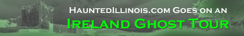HauntedIllinois.com goes on a tour of haunted Ireland.